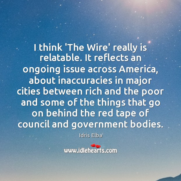 I think 'The Wire' really is relatable. It reflects an ongoing issue Image