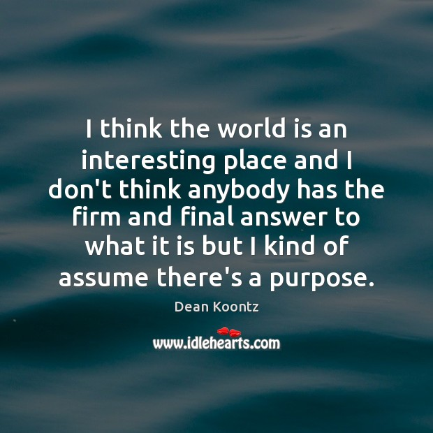 I think the world is an interesting place and I don't think World Quotes Image