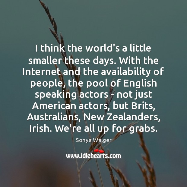 I think the world's a little smaller these days. With the Internet Image