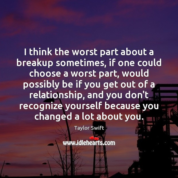 I think the worst part about a breakup sometimes, if one could Image