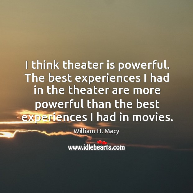 Image, I think theater is powerful.