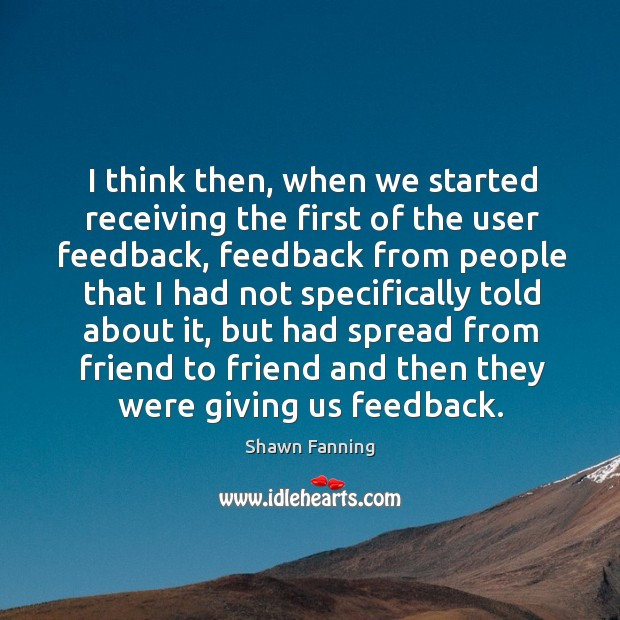 I think then, when we started receiving the first of the user feedback Image