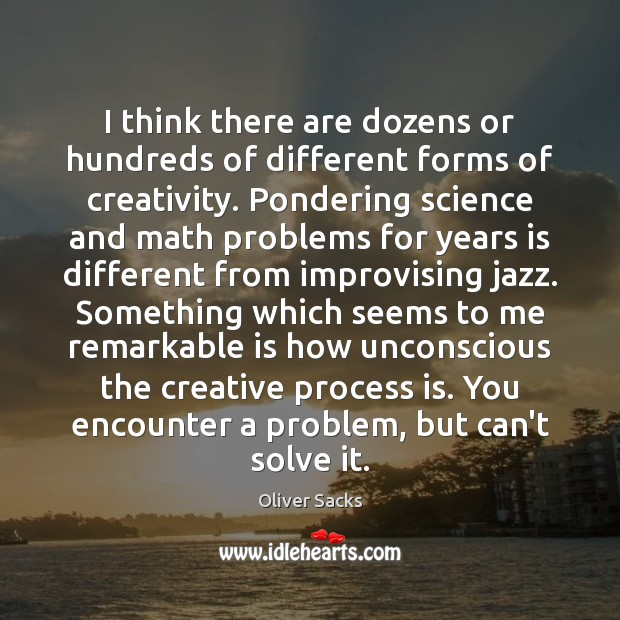 Image, I think there are dozens or hundreds of different forms of creativity.