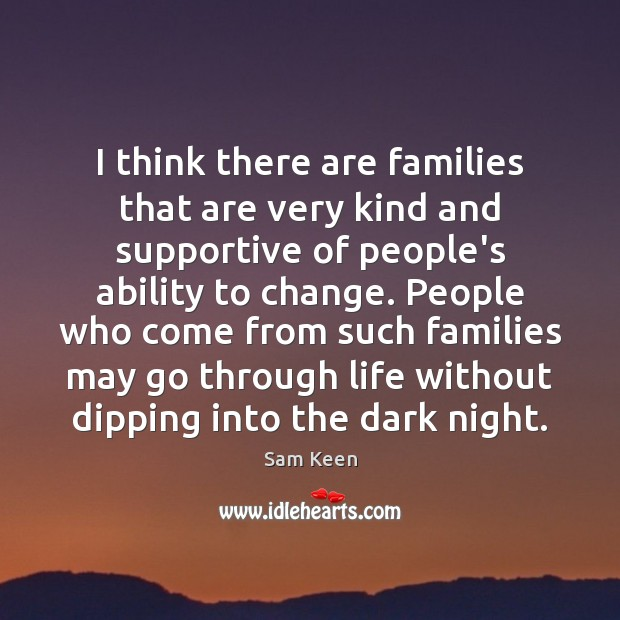 I think there are families that are very kind and supportive of Sam Keen Picture Quote