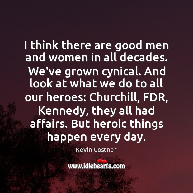 I think there are good men and women in all decades. We've Kevin Costner Picture Quote