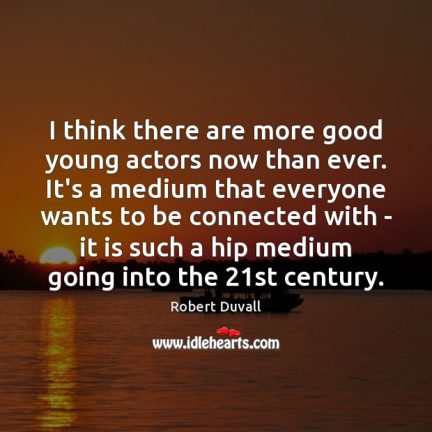 I think there are more good young actors now than ever. It's Robert Duvall Picture Quote