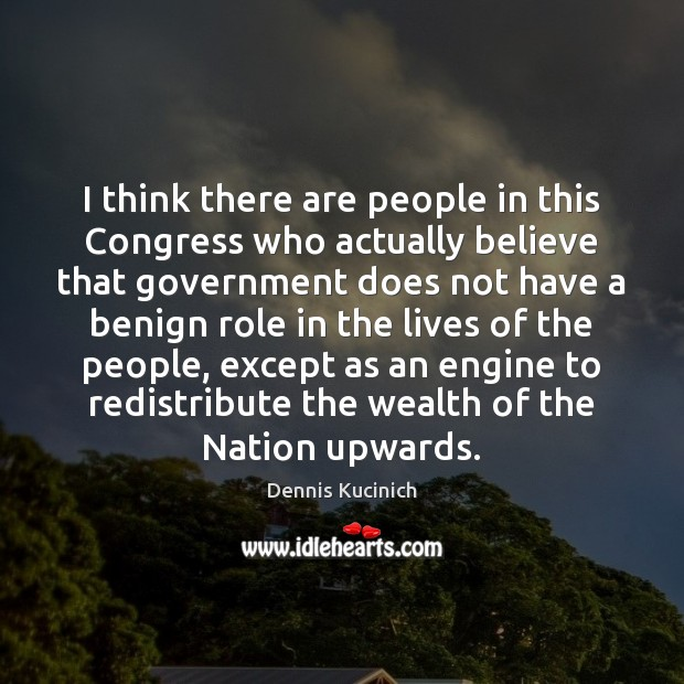 I think there are people in this Congress who actually believe that Image