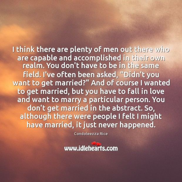 I think there are plenty of men out there who are capable Condoleezza Rice Picture Quote