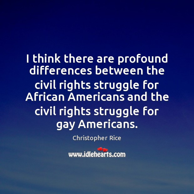 I think there are profound differences between the civil rights struggle for Image