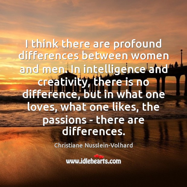 I think there are profound differences between women and men. In intelligence Image