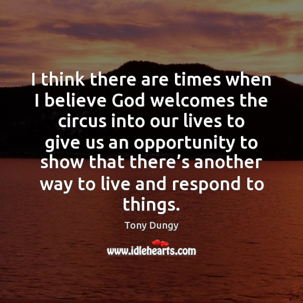 I think there are times when I believe God welcomes the circus Tony Dungy Picture Quote