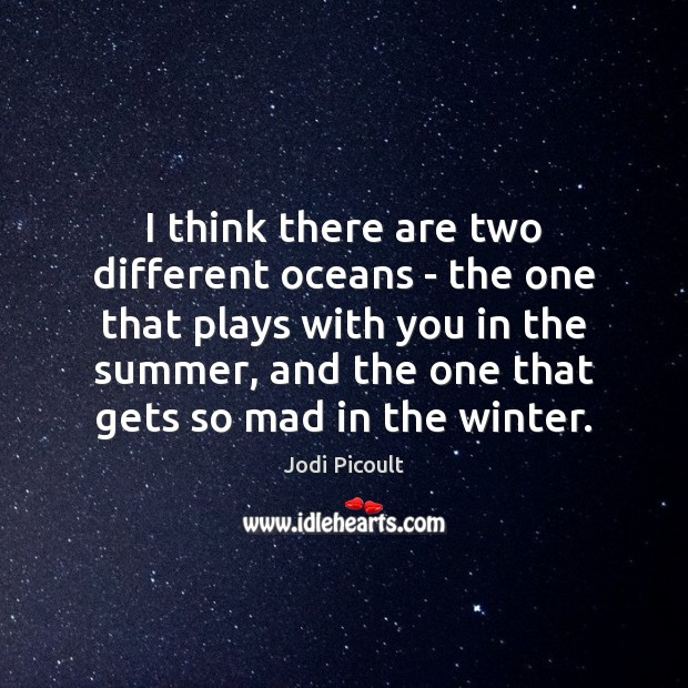 I think there are two different oceans – the one that plays Jodi Picoult Picture Quote