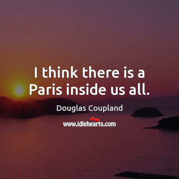 Image, I think there is a Paris inside us all.