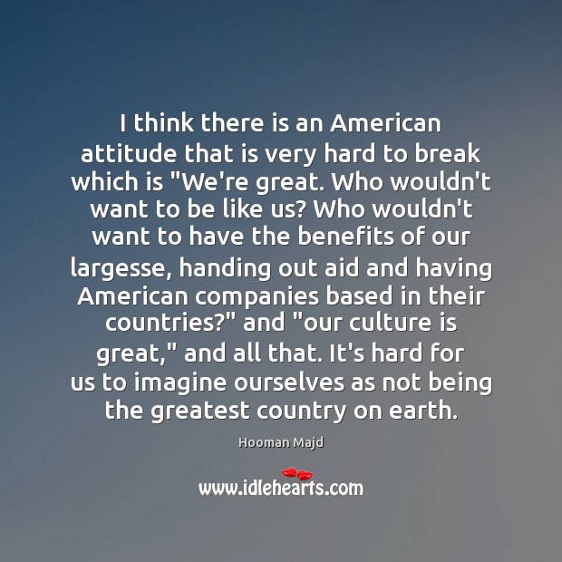 Image, I think there is an American attitude that is very hard to
