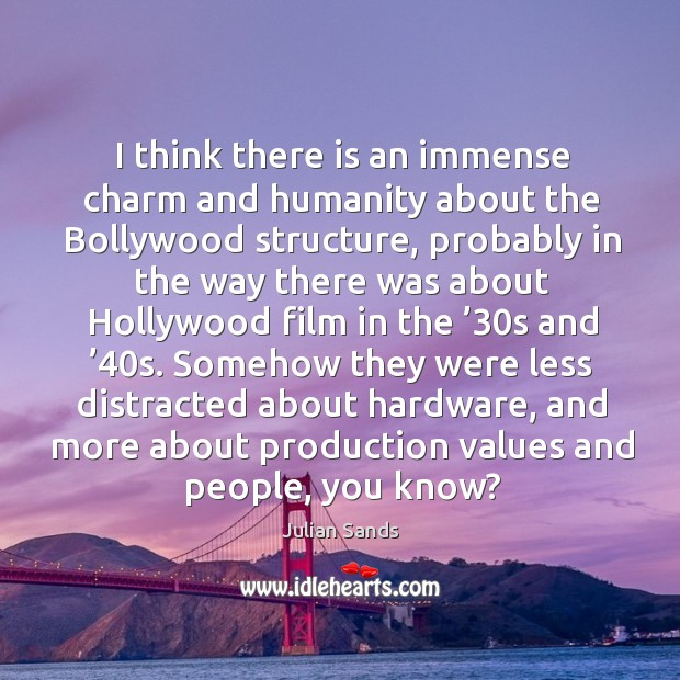 I think there is an immense charm and humanity about the bollywood structure, probably Image