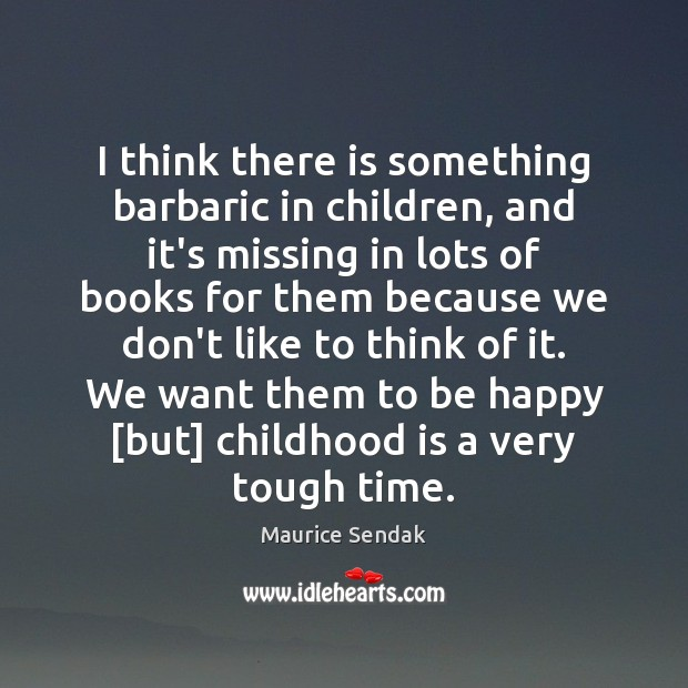 I think there is something barbaric in children, and it's missing in Childhood Quotes Image