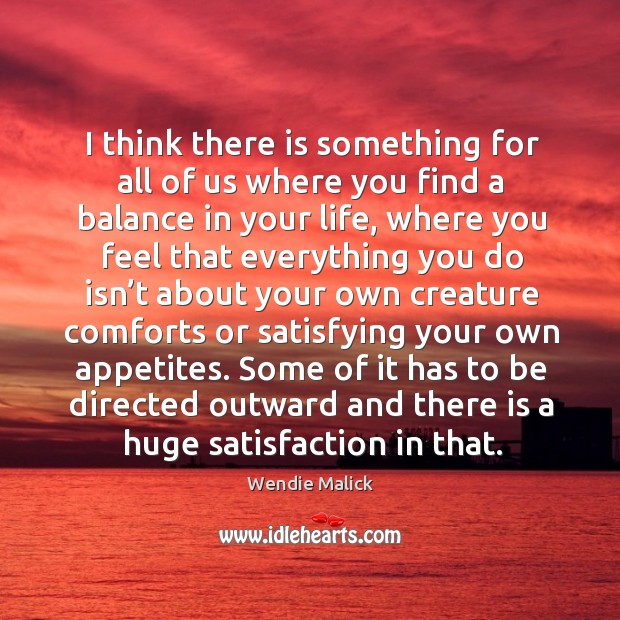 I think there is something for all of us where you find a balance in your life Image
