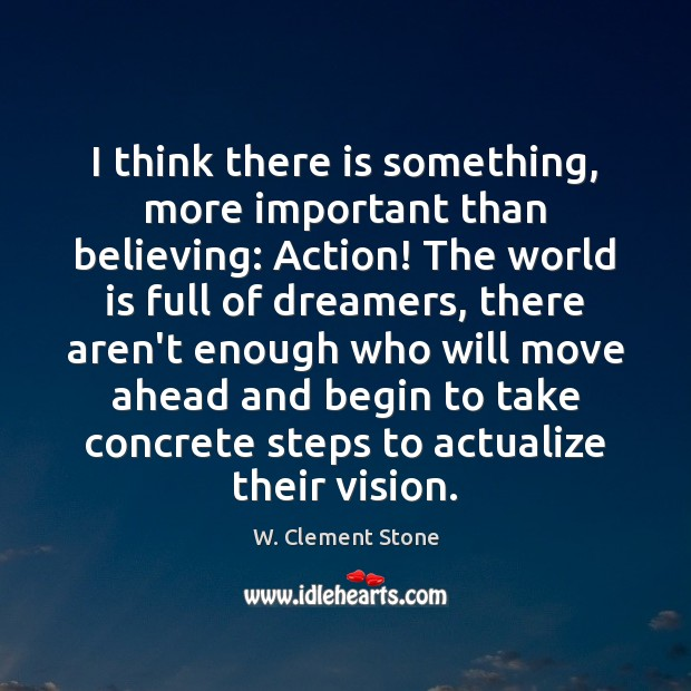 Image, I think there is something, more important than believing: Action! The world