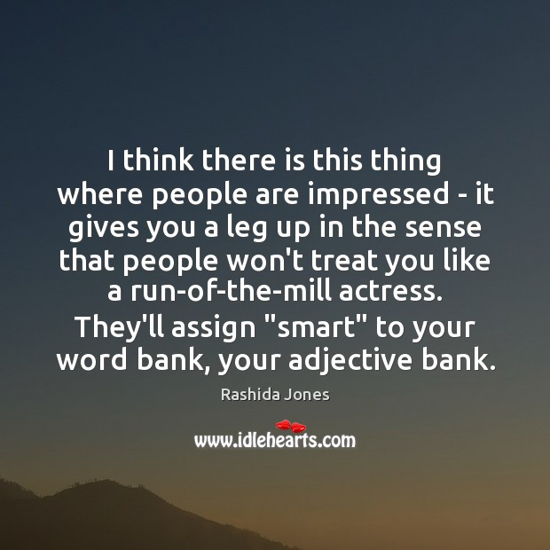 I think there is this thing where people are impressed – it Rashida Jones Picture Quote