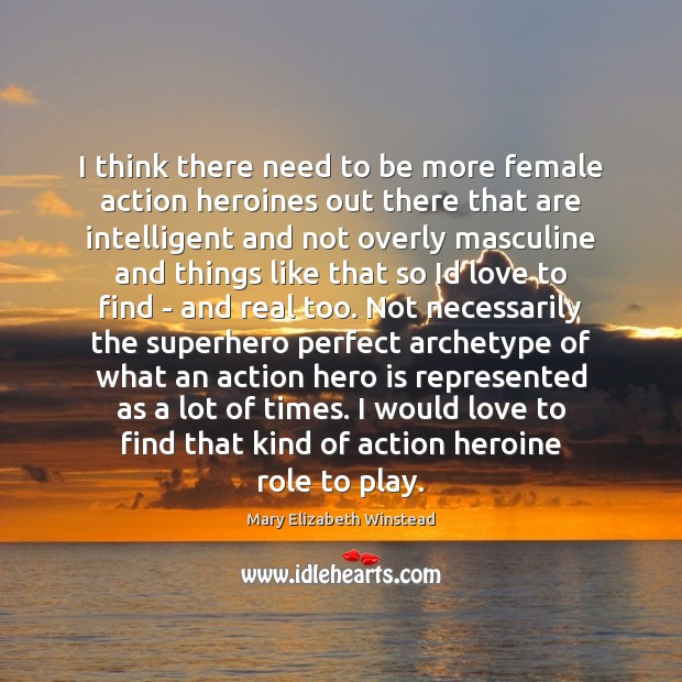 I think there need to be more female action heroines out there Mary Elizabeth Winstead Picture Quote