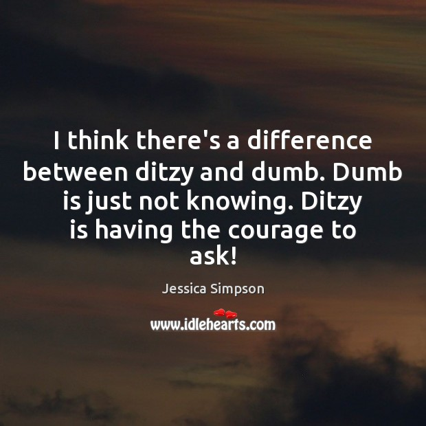 Image, I think there's a difference between ditzy and dumb. Dumb is just