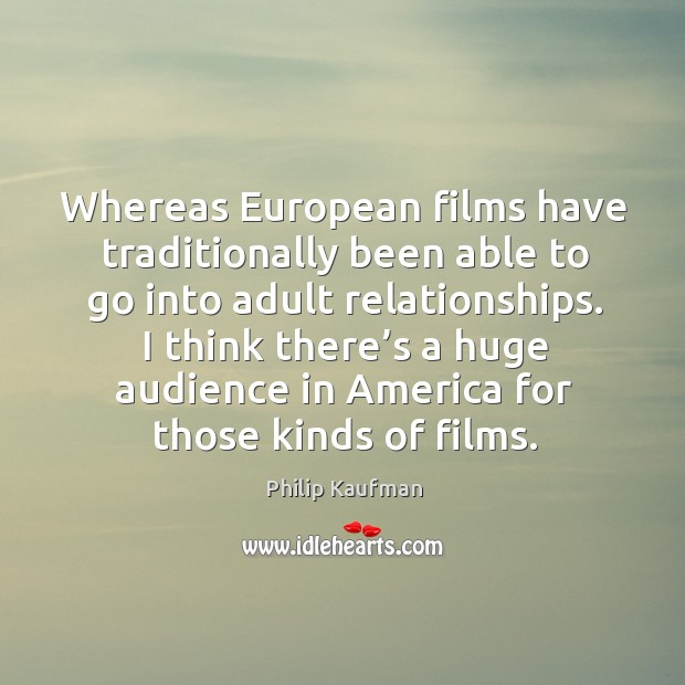 I think there's a huge audience in america for those kinds of films. Image