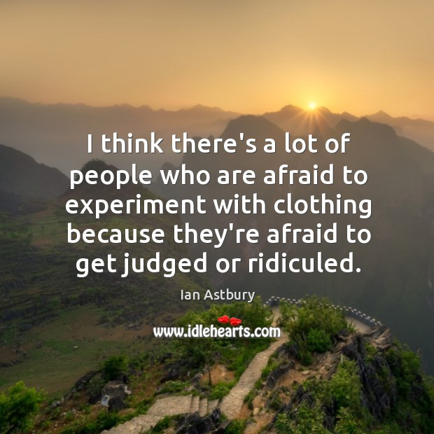 I think there's a lot of people who are afraid to experiment Image