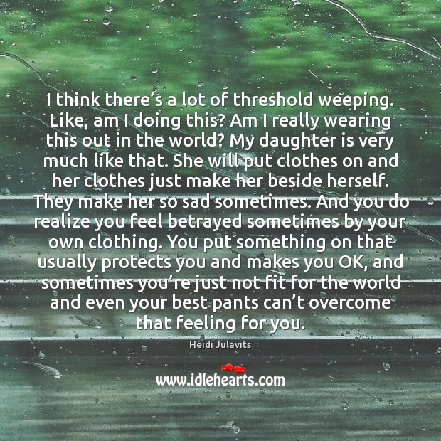 I think there's a lot of threshold weeping. Like, am I Daughter Quotes Image