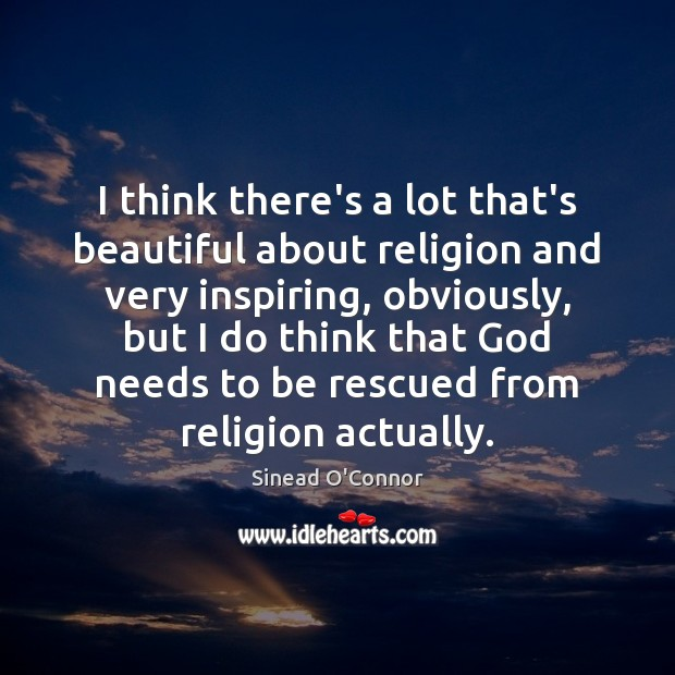 I think there's a lot that's beautiful about religion and very inspiring, Image