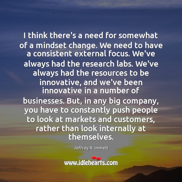 I think there's a need for somewhat of a mindset change. We Image