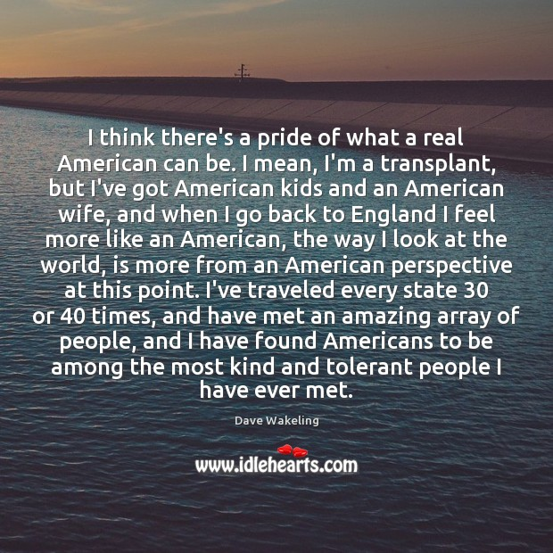 I think there's a pride of what a real American can be. Image