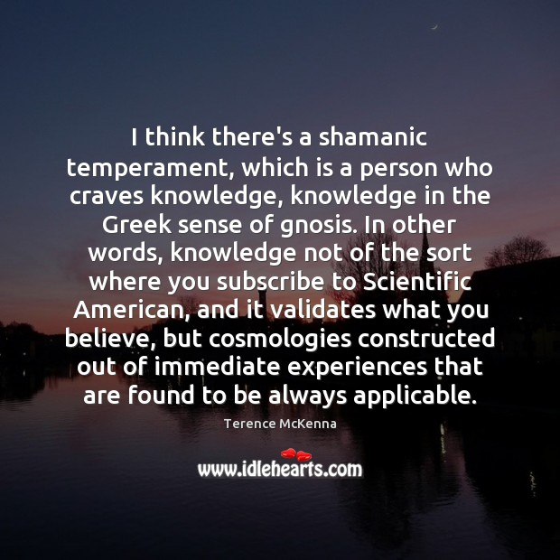 Image, I think there's a shamanic temperament, which is a person who craves