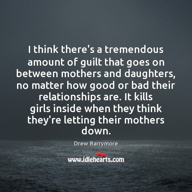 I think there's a tremendous amount of guilt that goes on between Guilt Quotes Image