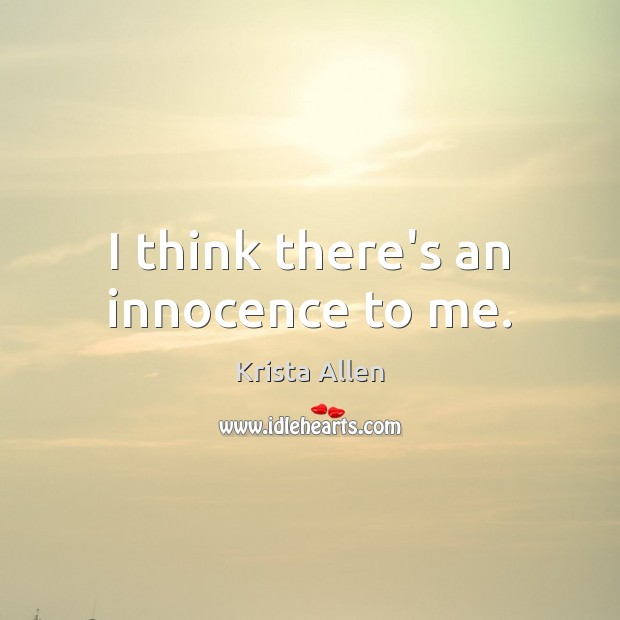 I think there's an innocence to me. Image