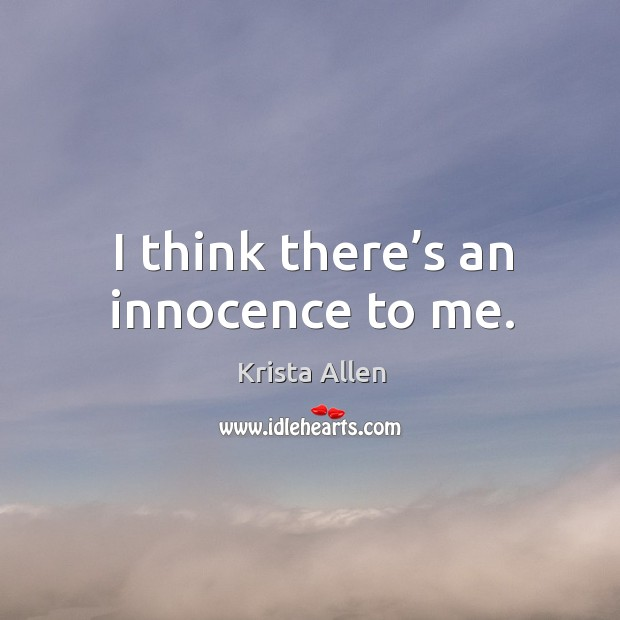 I think there's an innocence to me. Krista Allen Picture Quote