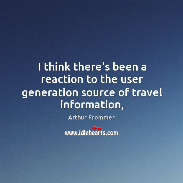 Image, I think there's been a reaction to the user generation source of travel information,