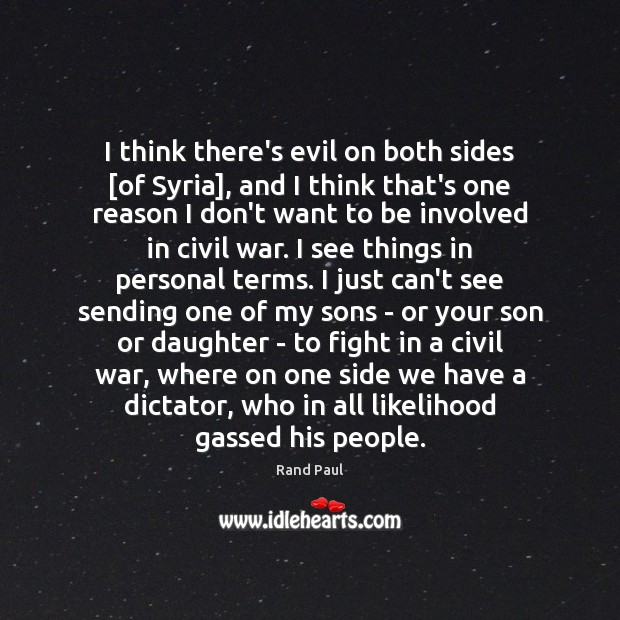 I think there's evil on both sides [of Syria], and I think Rand Paul Picture Quote