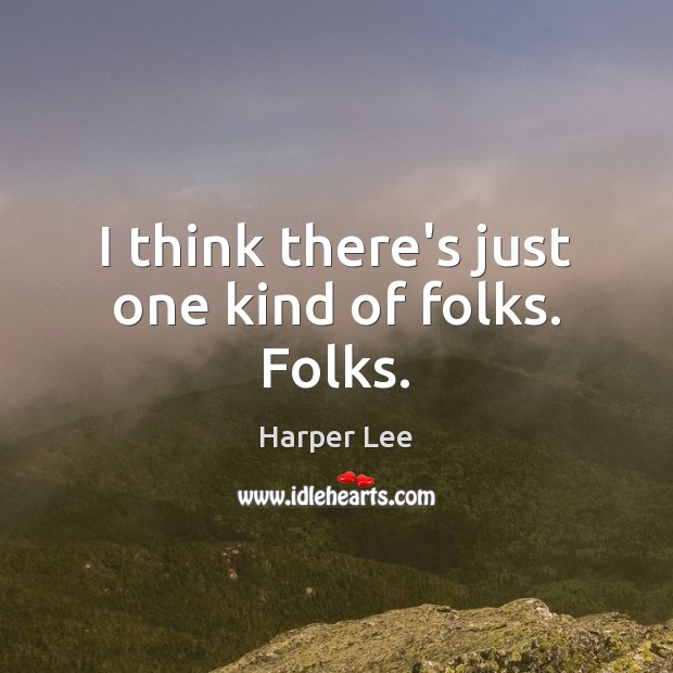 I think there's just one kind of folks. Folks. Harper Lee Picture Quote