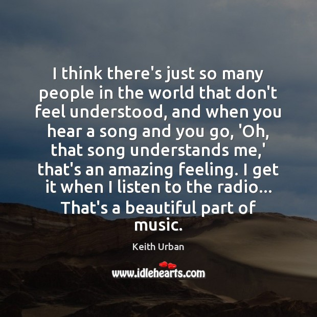 I think there's just so many people in the world that don't Keith Urban Picture Quote