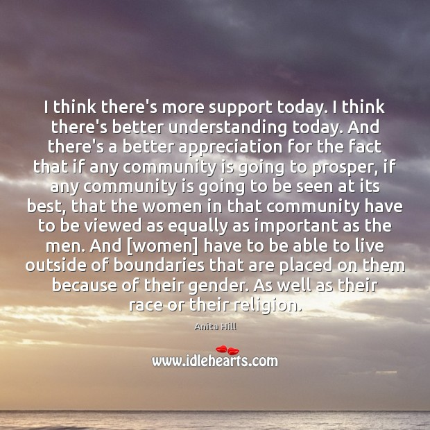 I think there's more support today. I think there's better understanding today. Anita Hill Picture Quote