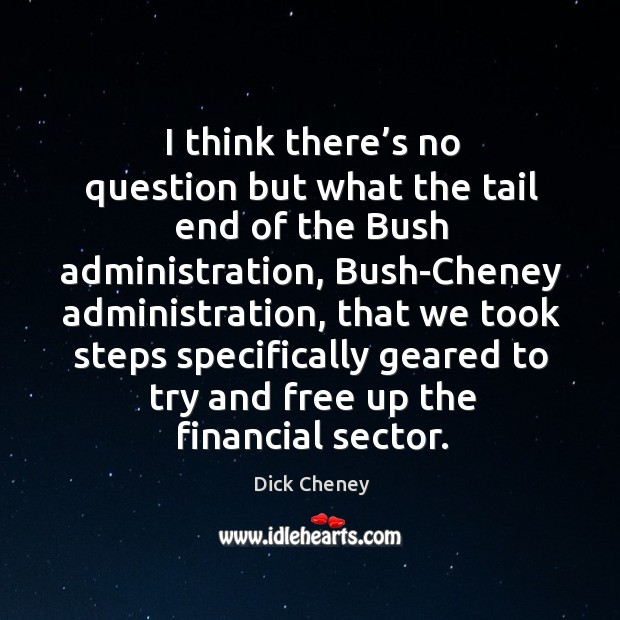 I think there's no question but what the tail end of the bush administration Image