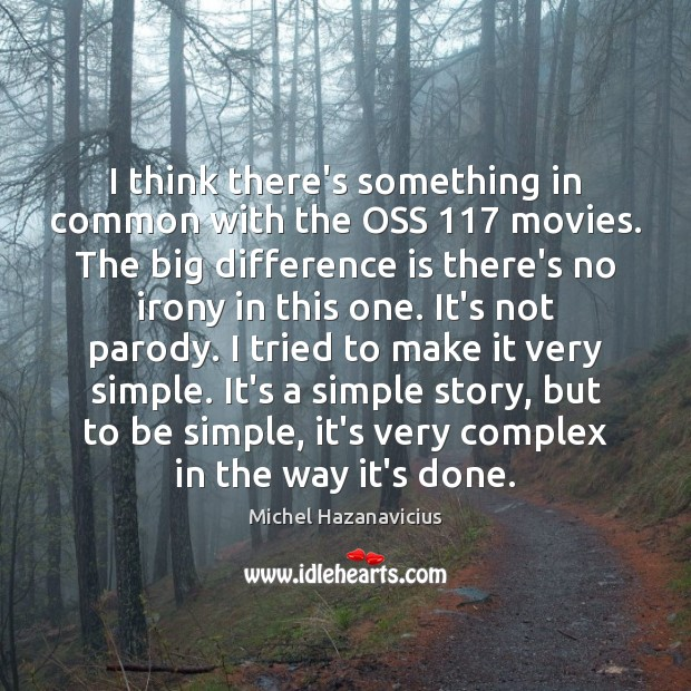 I think there's something in common with the OSS 117 movies. The big Michel Hazanavicius Picture Quote