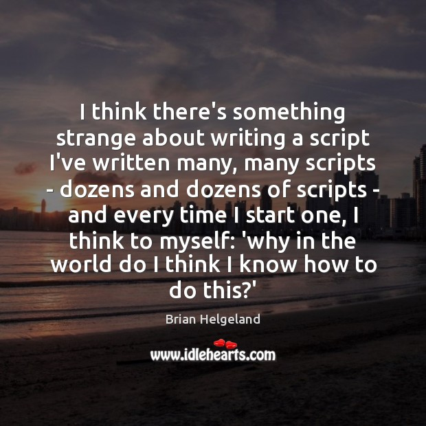 Image, I think there's something strange about writing a script I've written many,