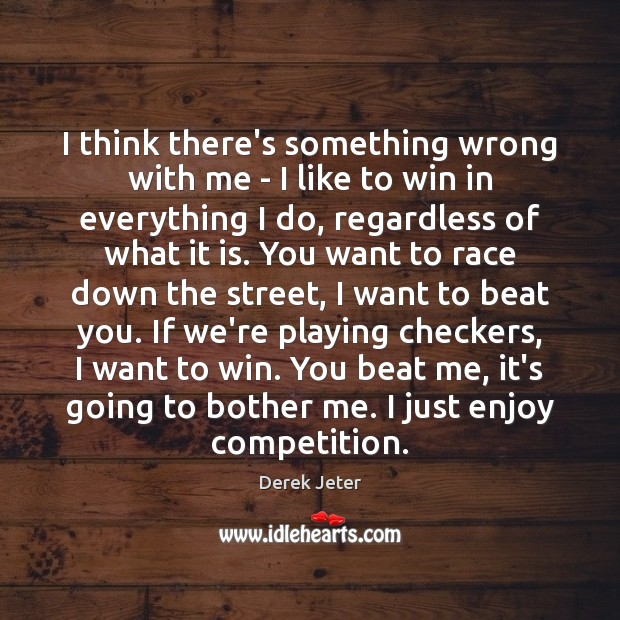 I think there's something wrong with me – I like to win Derek Jeter Picture Quote