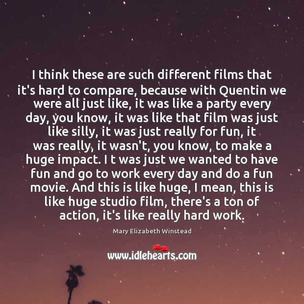 I think these are such different films that it's hard to compare, Mary Elizabeth Winstead Picture Quote