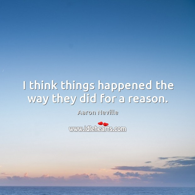 I think things happened the way they did for a reason. Image