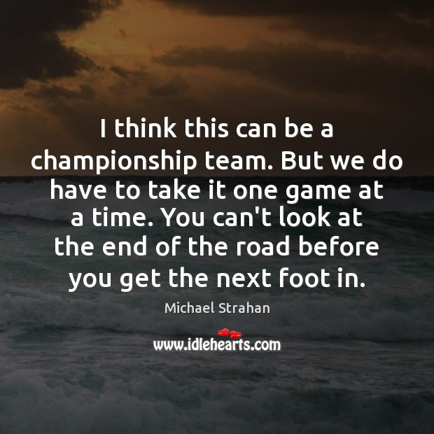 I think this can be a championship team. But we do have Michael Strahan Picture Quote