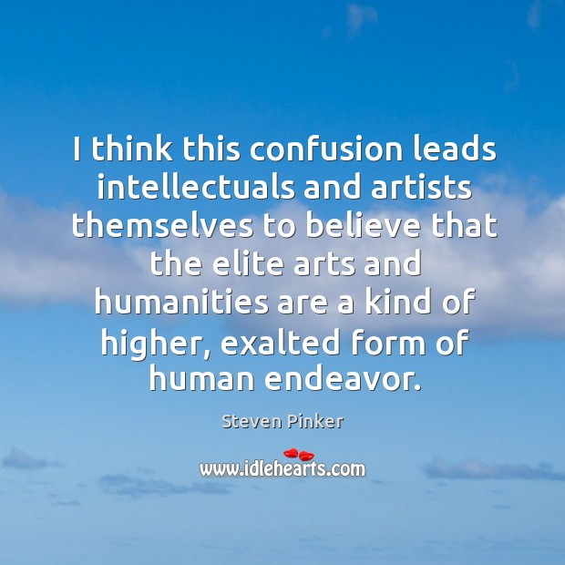 I think this confusion leads intellectuals and artists themselves to believe that the elite Image