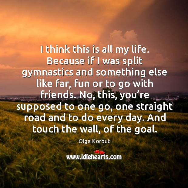 I think this is all my life. Because if I was split gymnastics and something else like far Image