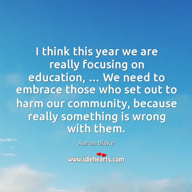 Image, I think this year we are really focusing on education